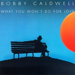 Bobby Caldwell What You Won't Do For Love cover art