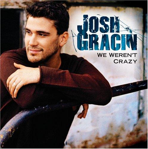 Josh Gracin We Weren't Crazy cover art