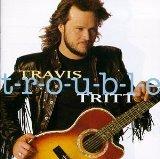 T-R-O-U-B-L-E-Travis Tritt