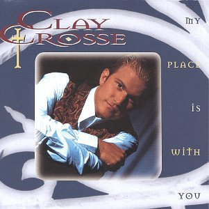 Clay Crosse My Place Is With You cover art