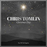 Chris Tomlin - Christmas Day (feat. We The Kingdom)