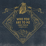 Chris Tomlin - Who You Are To Me (feat. Lady A)