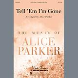 Tell Em Im Gone (arr. Alice Parker)