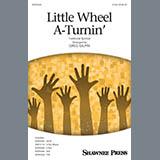 Little Wheel A-Turnin (arr. Greg Gilpin)