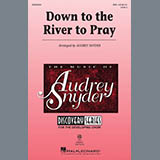 Traditional - Down To The River To Pray (arr. Audrey Snyder)