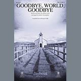 Goodbye, World, Goodbye (arr. Keith Christopher)