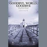 Goodbye, World, Goodbye (arr. Keith Christopher)