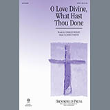 O Love Divine, What Hast Thou Done Noten