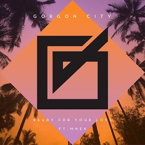 Gorgon City Ready For Your Love (feat. MNEK) cover art