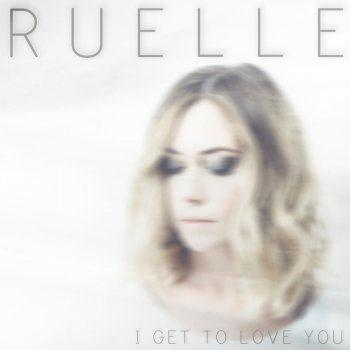 Ruelle I Get To Love You cover art