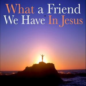 Joseph M. Scriven What A Friend We Have In Jesus cover art