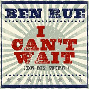 Ben Rue I Can't Wait (Be My Wife) cover art