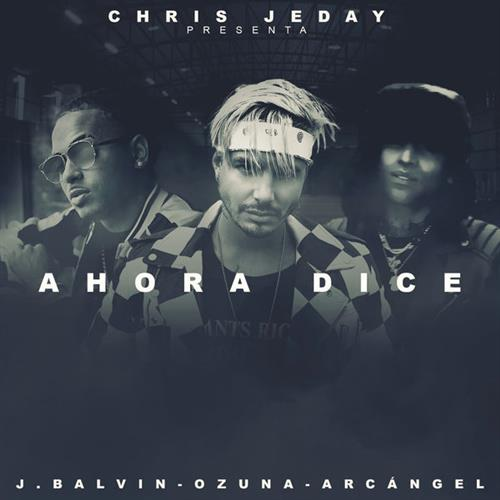 Chris Jeday feat. J Balvin, Ozuna & Arcangel Ahora Dice cover art