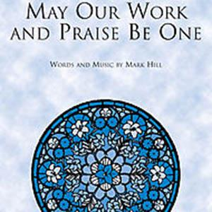 Mark Hill May Our Work And Praise Be One cover art