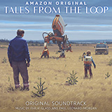 Philip Glass and Paul Leonard-Morgan - Walk To School (from Tales from the Loop)